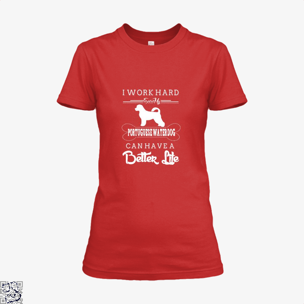 I Work Hard So My Portuguese Water Dog Shirt - Women / Red / X-Small - Productgenapi
