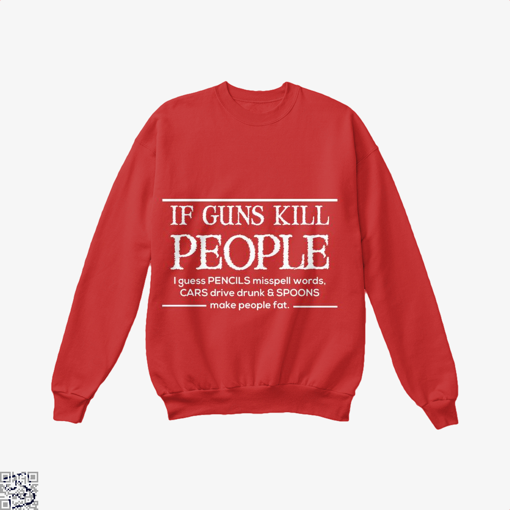If Guns Kill People I Guess... Conservative Crew Neck Sweatshirt - Red / X-Small - Productgenjpg