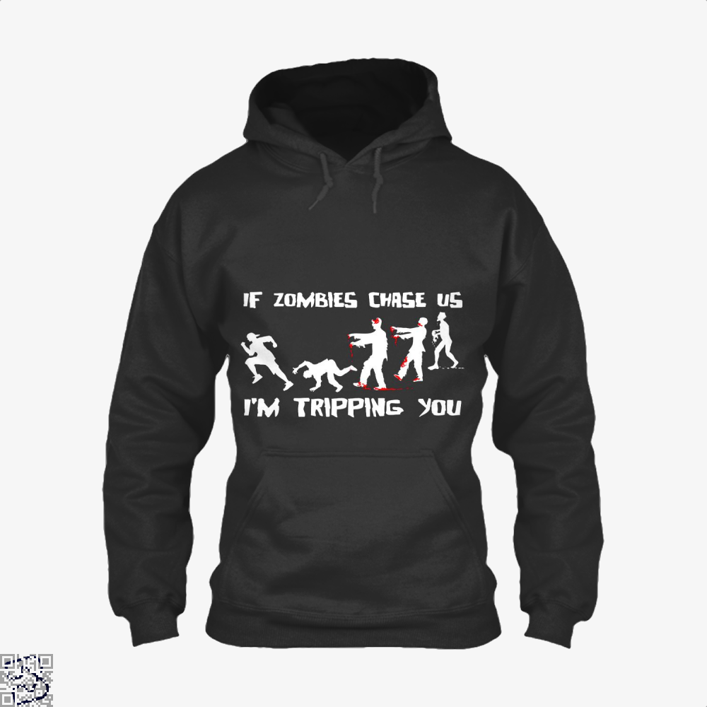 If Zombies Chase Us Im Tripping You Teasing Hoodie - Black / X-Small - Productgenjpg
