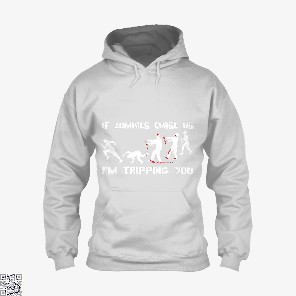 If Zombies Chase Us Im Tripping You Teasing Hoodie - White / X-Small - Productgenjpg
