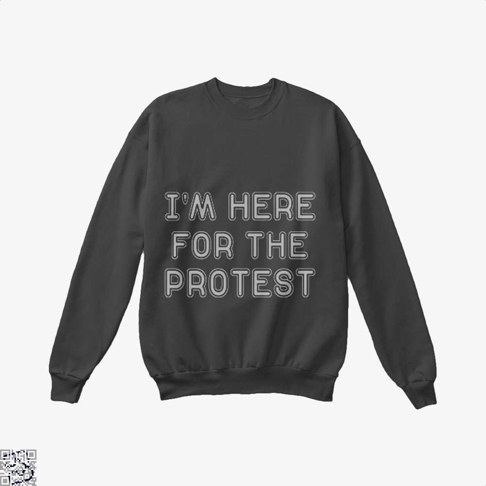 Im Here For The Protest Droll Crew Neck Sweatshirt - Productgenjpg