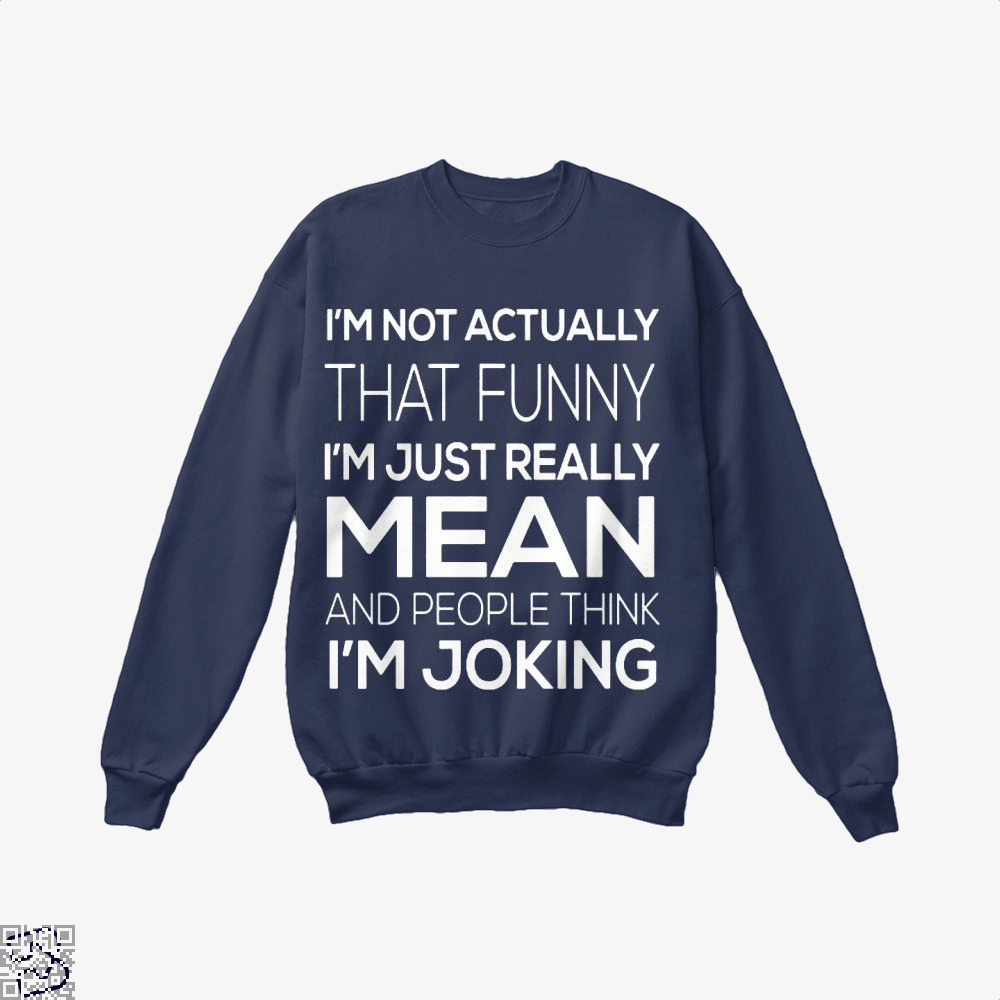 Im Not Actually That Funny Just Really Mean And People Think Joking Satirical Crew Neck Sweatshirt - Blue / X-Small - Productgenjpg