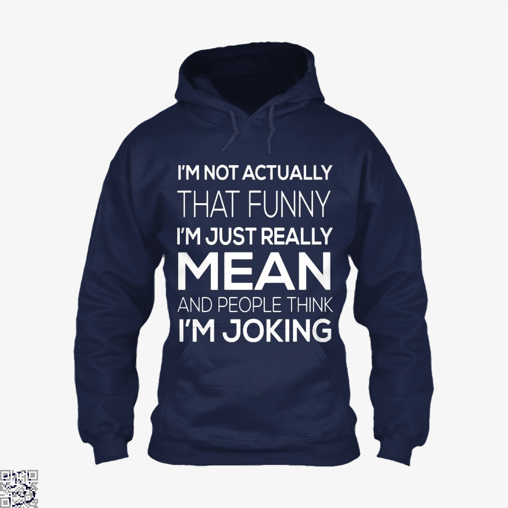Im Not Actually That Funny Just Really Mean And People Think Joking Satirical Hoodie - Blue / X-Small - Productgenjpg