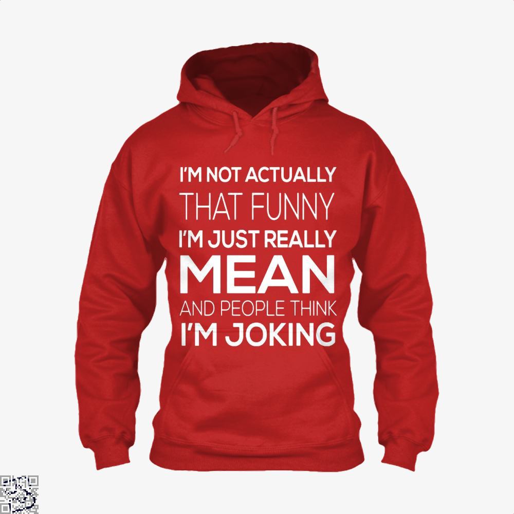 Im Not Actually That Funny Just Really Mean And People Think Joking Satirical Hoodie - Productgenjpg
