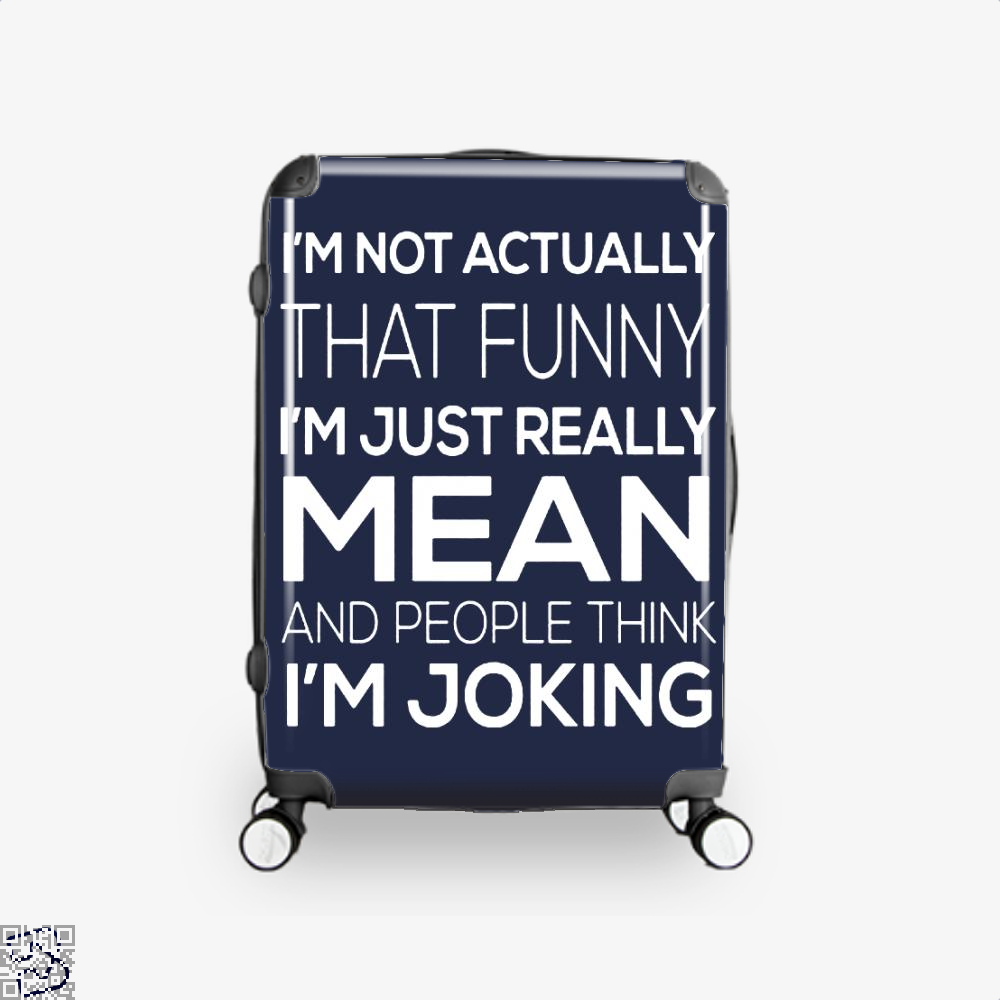Im Not Actually That Funny Just Really Mean And People Think Joking Satirical Suitcase - Blue / 16 - Productgenjpg