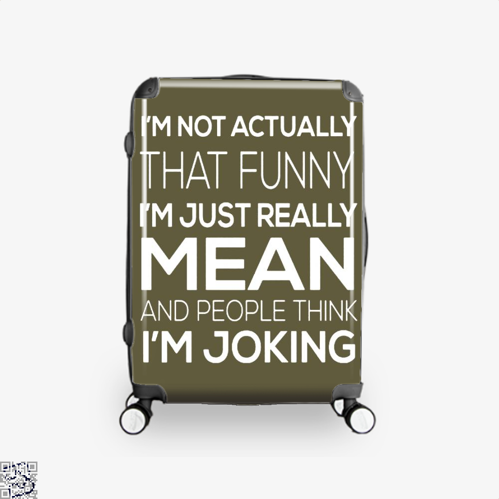 Im Not Actually That Funny Just Really Mean And People Think Joking Satirical Suitcase - Brown / 16 - Productgenjpg