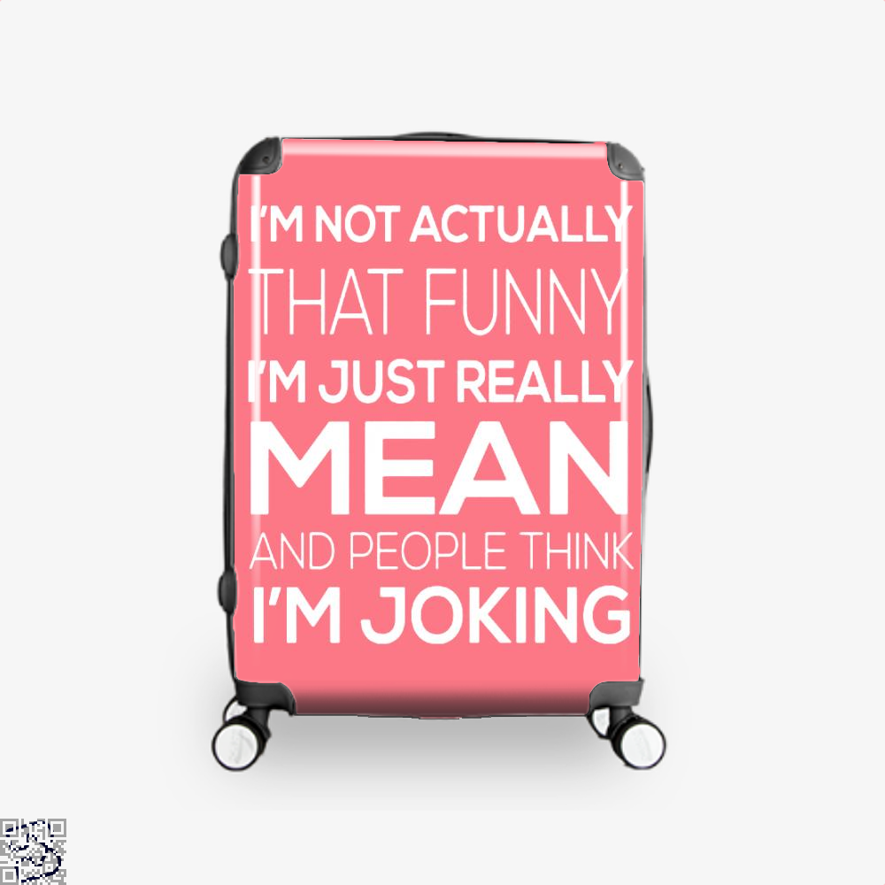 Im Not Actually That Funny Just Really Mean And People Think Joking Satirical Suitcase - Pink / 16 - Productgenjpg
