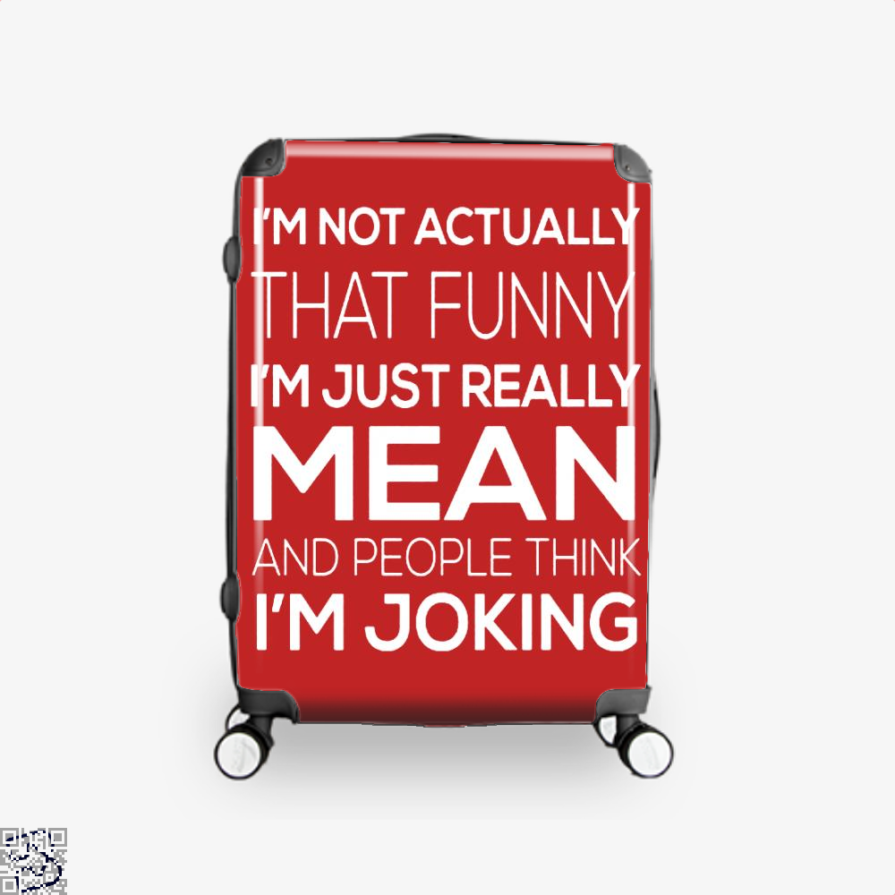 Im Not Actually That Funny Just Really Mean And People Think Joking Satirical Suitcase - Red / 16 - Productgenjpg