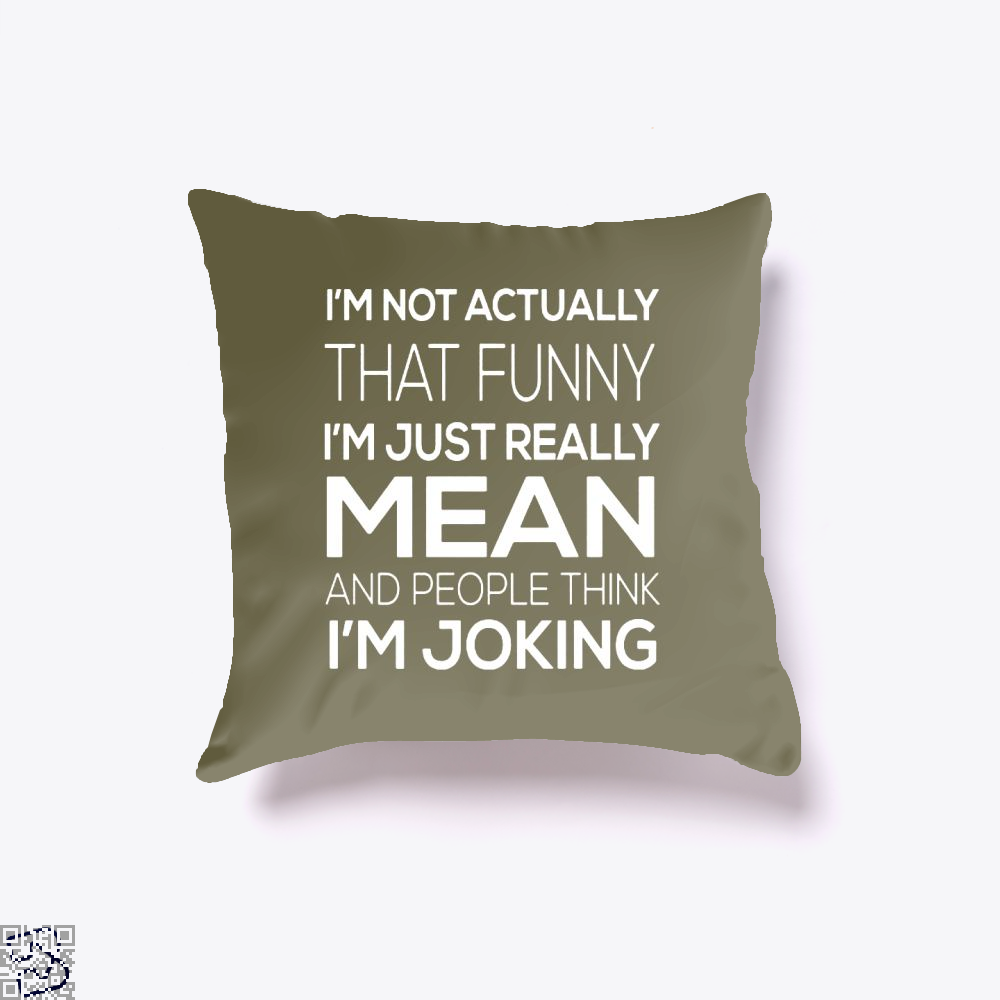 Im Not Actually That Funny Just Really Mean And People Think Joking Satirical Throw Pillow Cover - Brown / 16 X - Productgenjpg