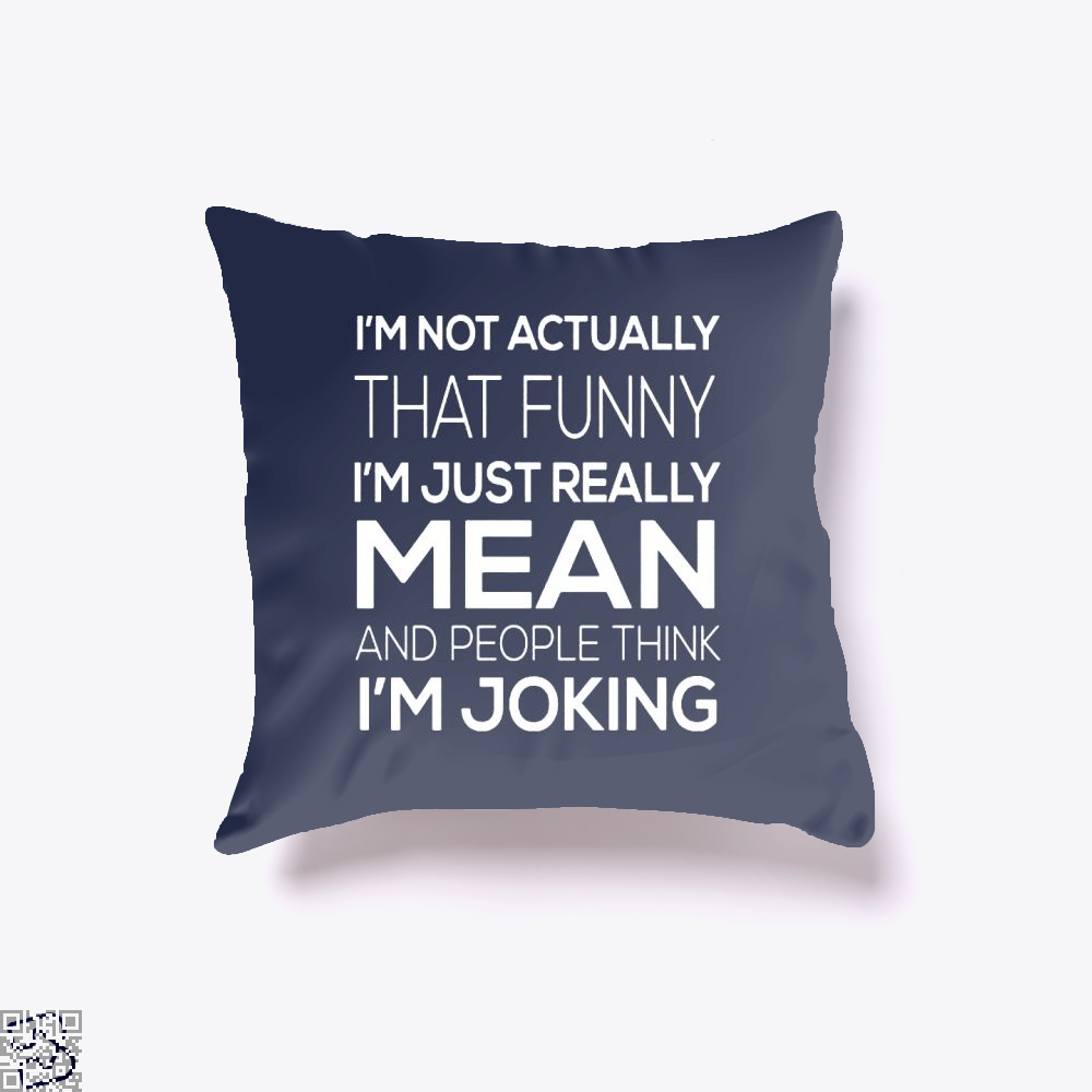Im Not Actually That Funny Just Really Mean And People Think Joking Satirical Throw Pillow Cover - Productgenjpg