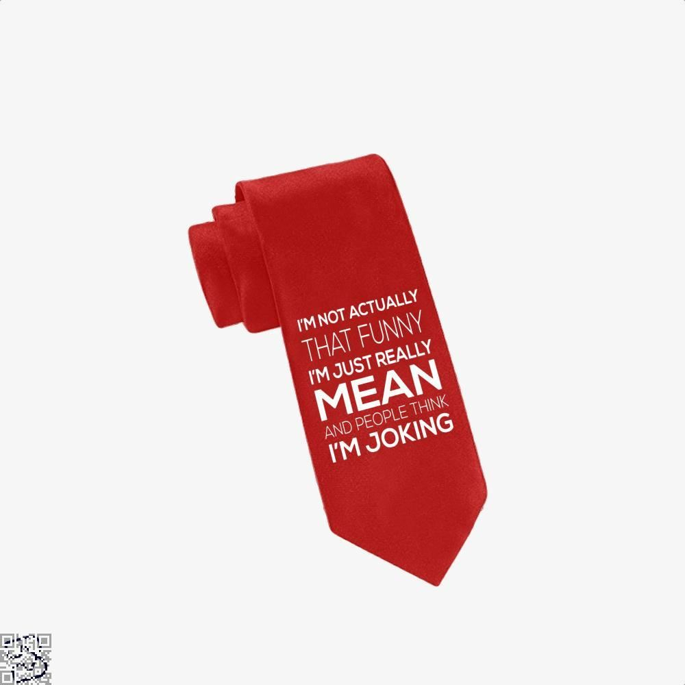 Im Not Actually That Funny Just Really Mean And People Think Joking Satirical Tie - Red - Productgenjpg