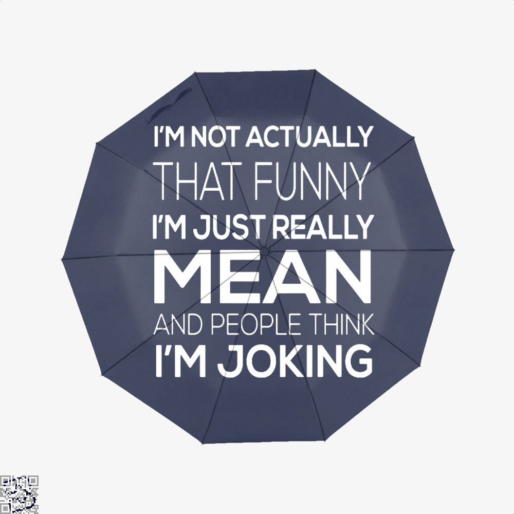 Im Not Actually That Funny Just Really Mean And People Think Joking Satirical Umbrella - Productgenjpg