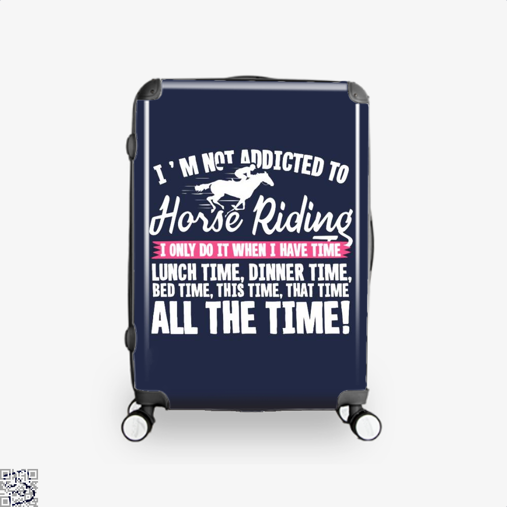 Im Not Addicted To Horse Riding Suitcase - Blue / 16 - Productgenjpg