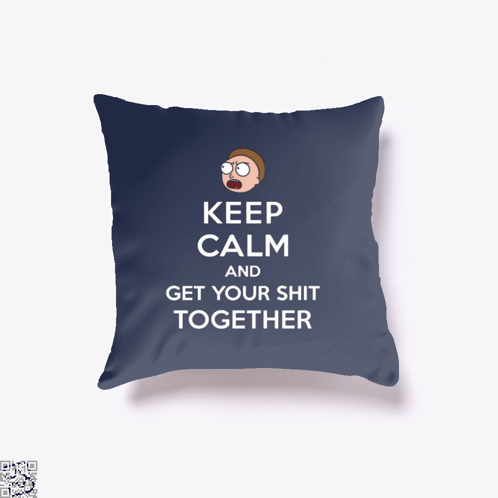 Keep Calm And Get Your Shit Together Rick Morty Throw Pillow Cover - Blue / 16 X - Productgenapi