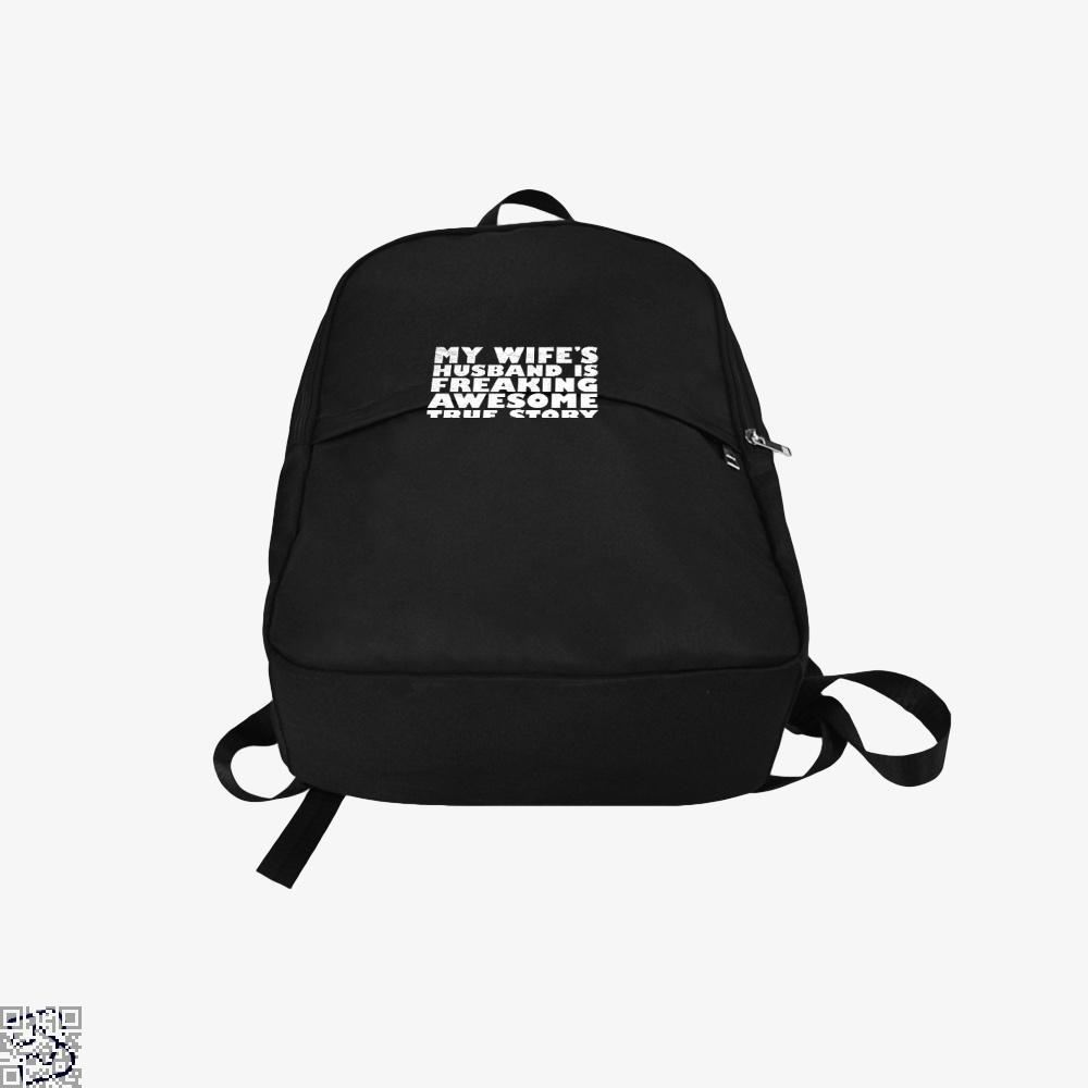 My Wife Husband Is Fraeking Wesome True Story Deadpan Backpack - Productgenjpg