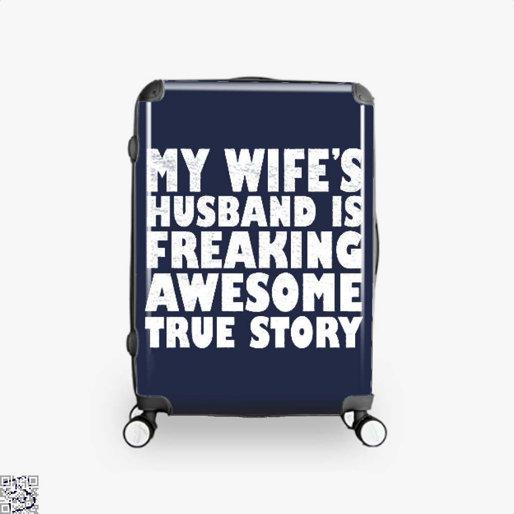 My Wife Husband Is Fraeking Wesome True Story Deadpan Suitcase - Blue / 16 - Productgenjpg