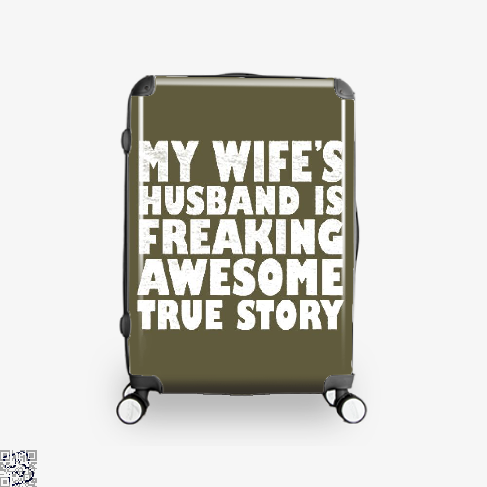 My Wife Husband Is Fraeking Wesome True Story Deadpan Suitcase - Brown / 16 - Productgenjpg