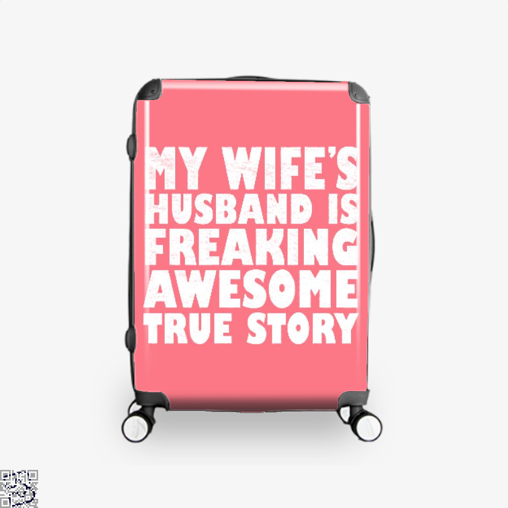 My Wife Husband Is Fraeking Wesome True Story Deadpan Suitcase - Pink / 16 - Productgenjpg