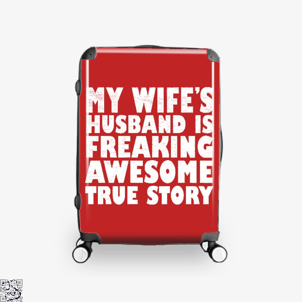 My Wife Husband Is Fraeking Wesome True Story Deadpan Suitcase - Red / 16 - Productgenjpg