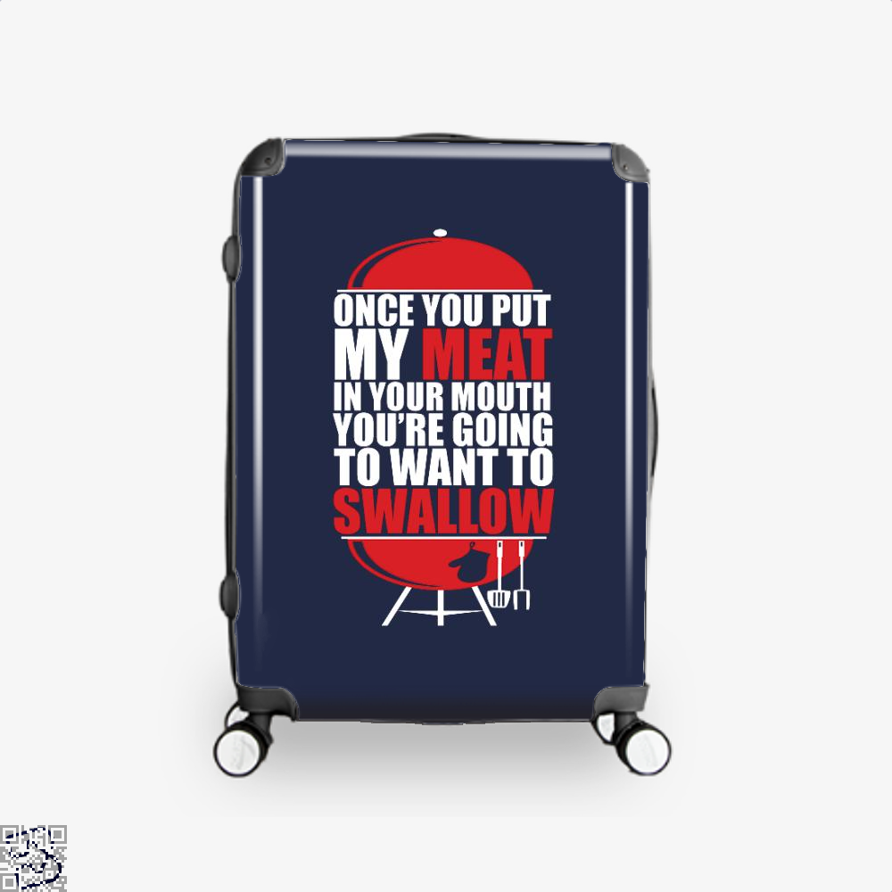 Once You Put My Meat In Your Mouth Youre Going To Swallow Fitness Suitcase - Blue / 16 - Productgenapi