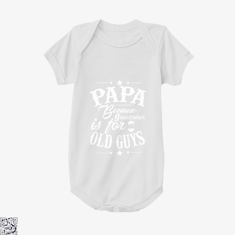 Papa Because Grandfather Is For Old Guys Fathers Day Baby Onesie - White / 0-3 Months - Productgenapi