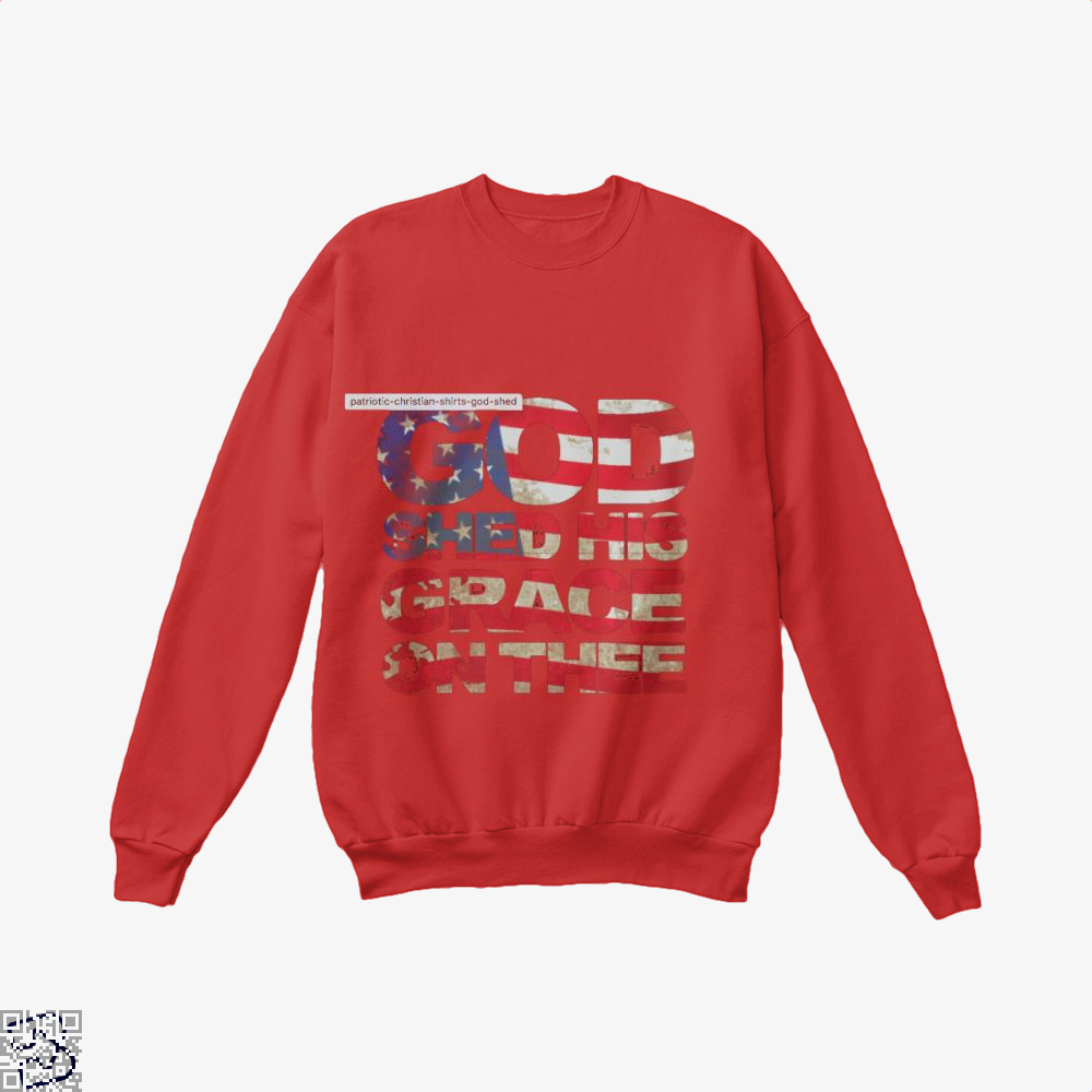 Patriotic Shirt God Shed His Grace On Thee Highbrow Crew Neck Sweatshirt - Productgenjpg