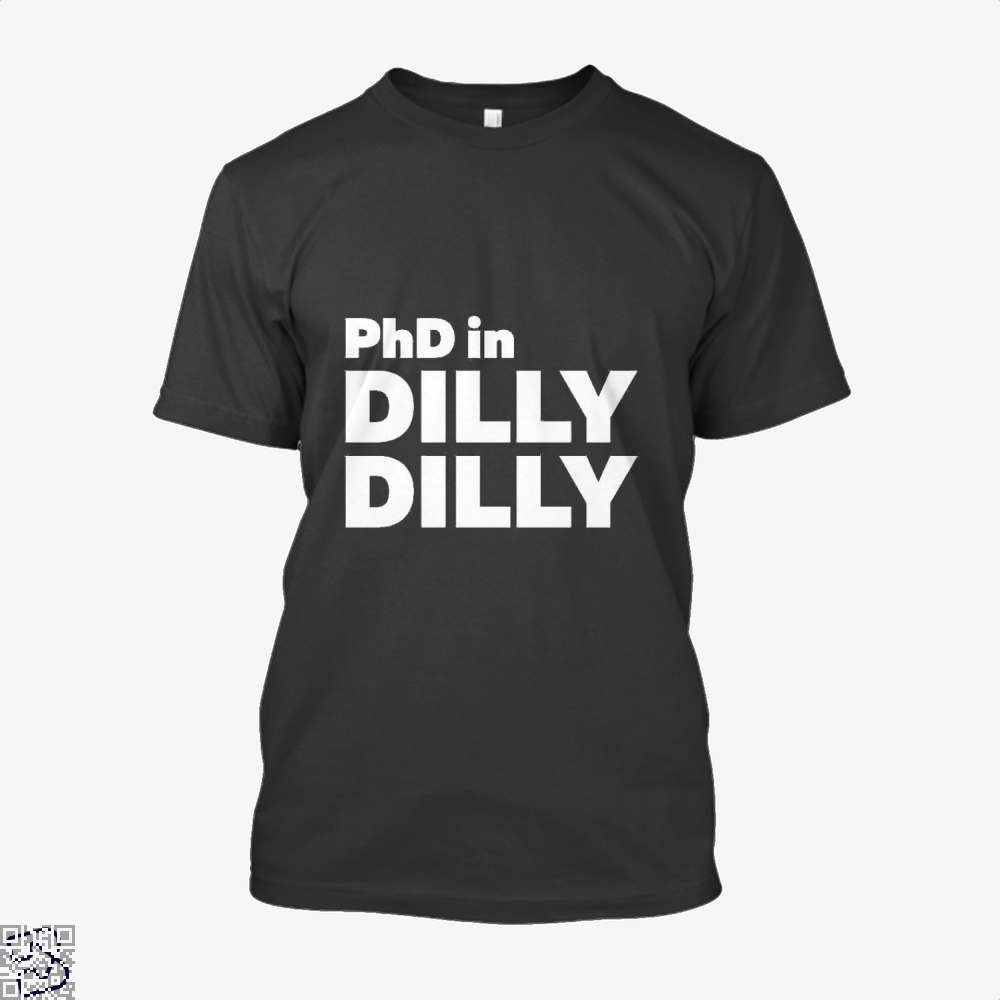 Phd In Dilly Dilly Dilly Dilly Shirt - Men / Black / X-Small - Productgenapi