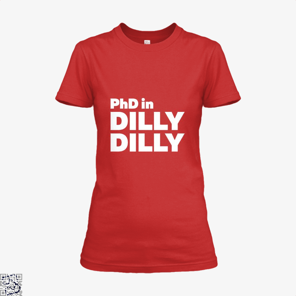 Phd In Dilly Dilly Dilly Dilly Shirt - Women / Red / X-Small - Productgenapi