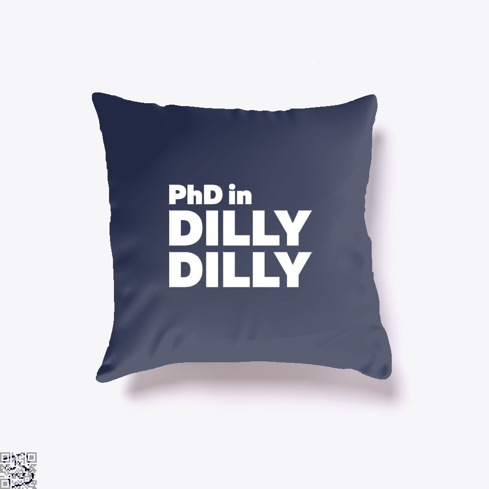 Phd In Dilly Dilly Dilly Dilly Throw Pillow Cover - Blue / 16 X 16 - Productgenapi