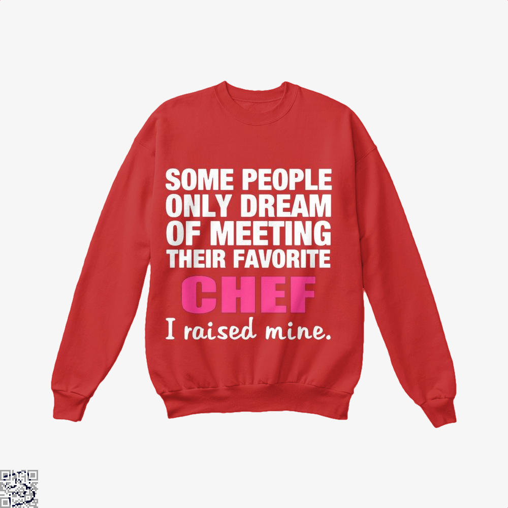 Some People Only Dream Of Meeting Their Favorite Chef I Raised Nine Chefs Crew Neck Sweatshirt - Red / X-Small - Productgenapi