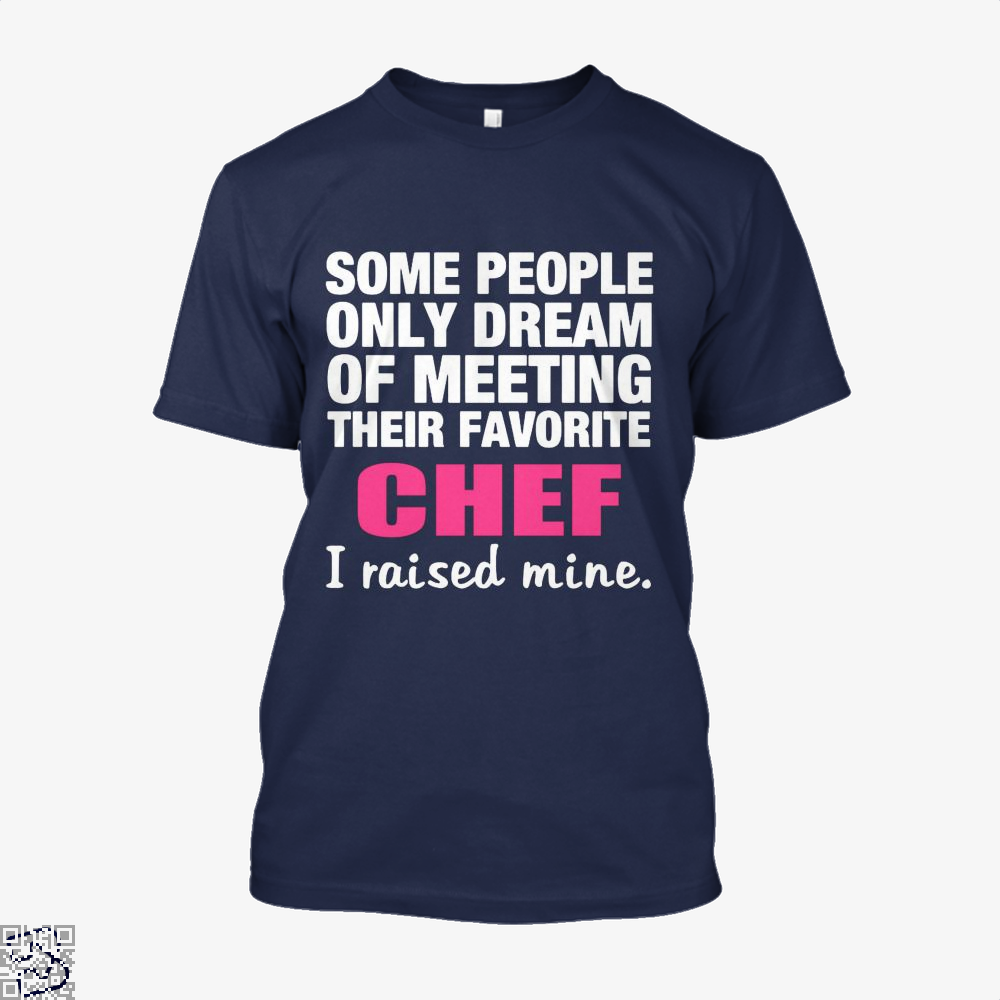 Some People Only Dream Of Meeting Their Favorite Chef I Raised Nine Chefs Shirt - Men / Blue / X-Small - Productgenapi