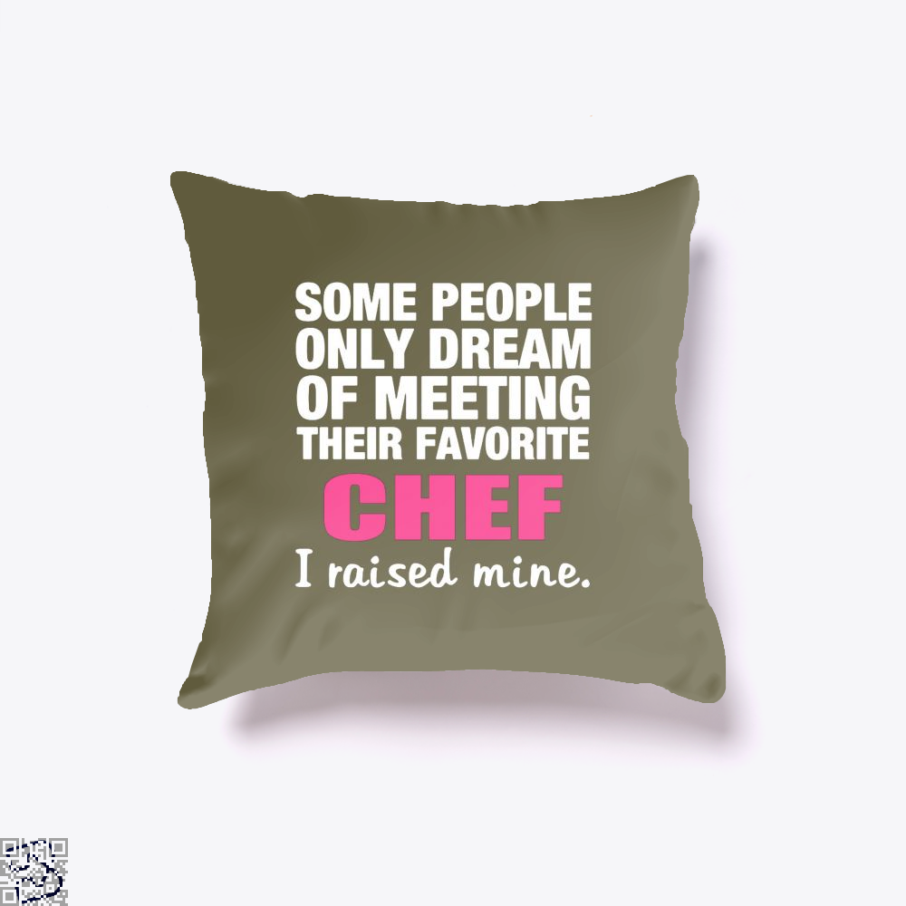 Some People Only Dream Of Meeting Their Favorite Chef I Raised Nine Chefs Throw Pillow Cover - Brown / 16 X - Productgenapi