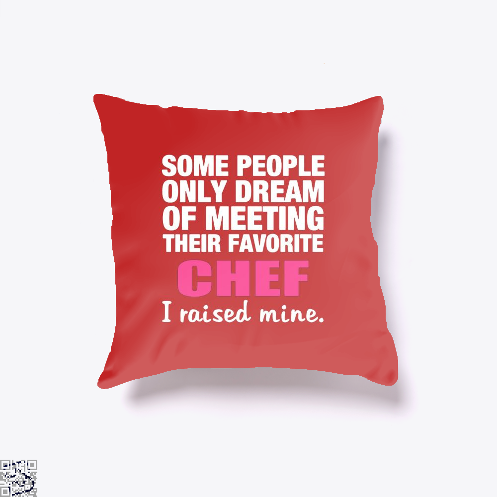 Some People Only Dream Of Meeting Their Favorite Chef I Raised Nine Chefs Throw Pillow Cover - Red / 16 X - Productgenapi