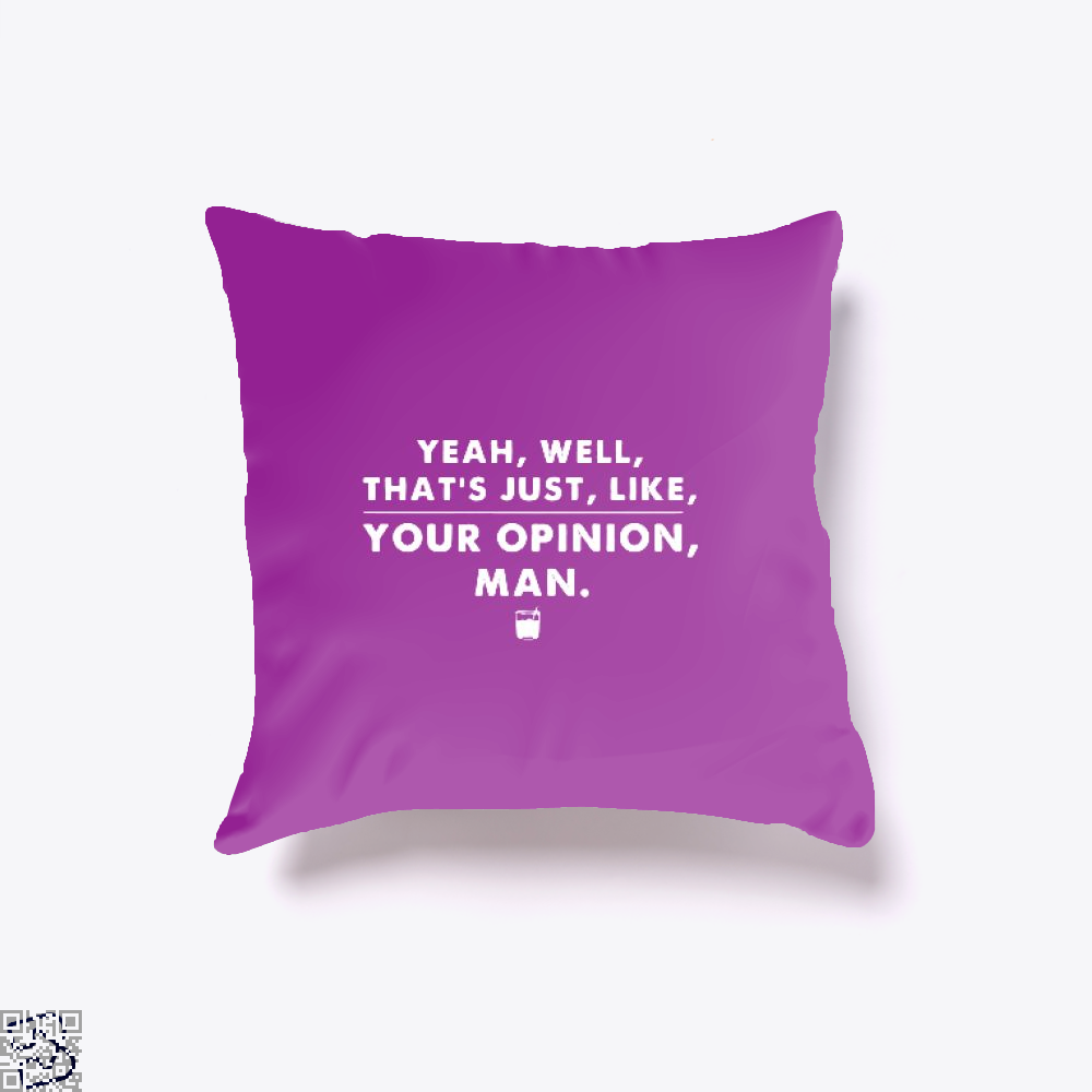 The Dude Abides Thats Your Opinion Man Juvenile Throw Pillow Cover - Productgenjpg