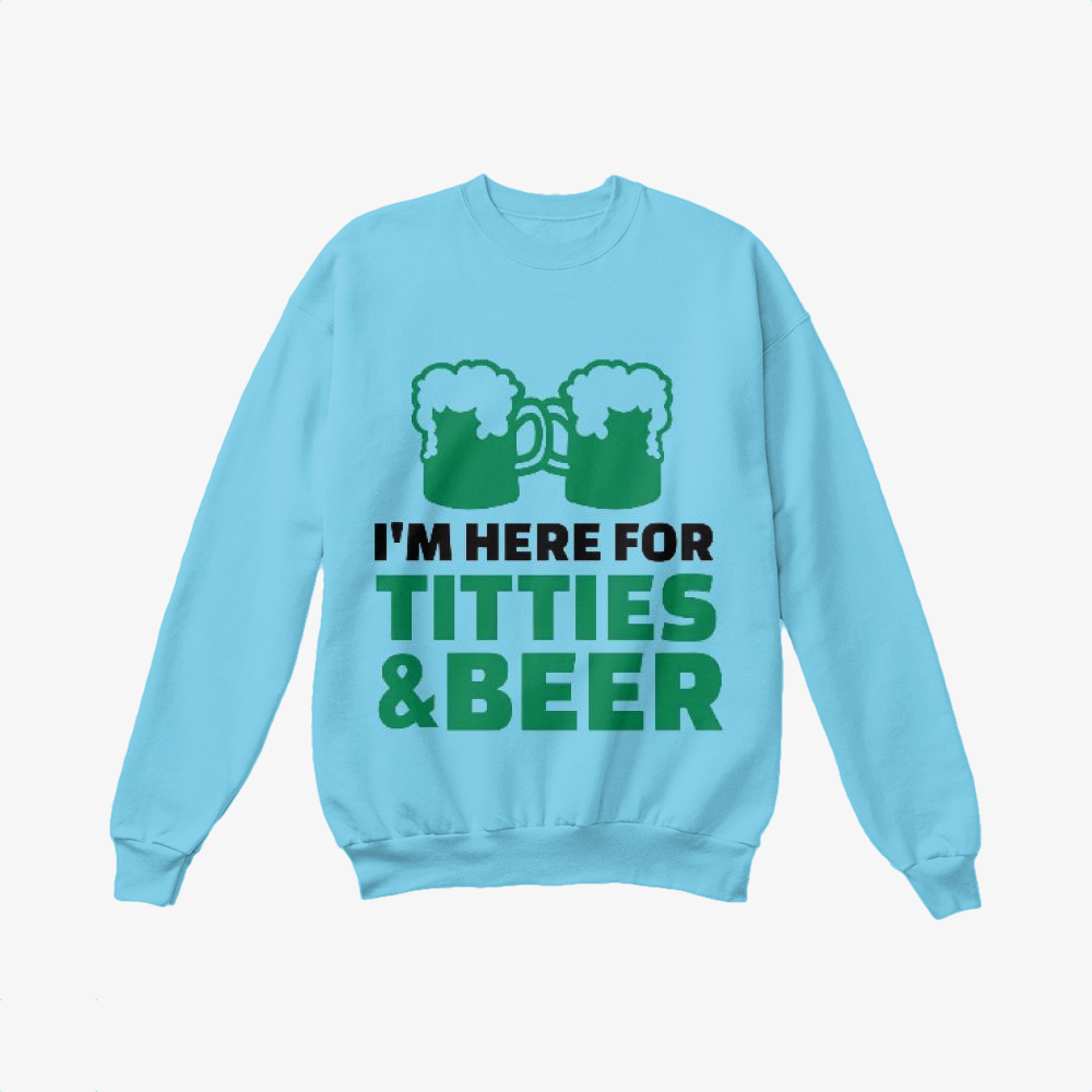 I'm Here For Titties Beer, Irish Clover Crewneck Sweatshirt