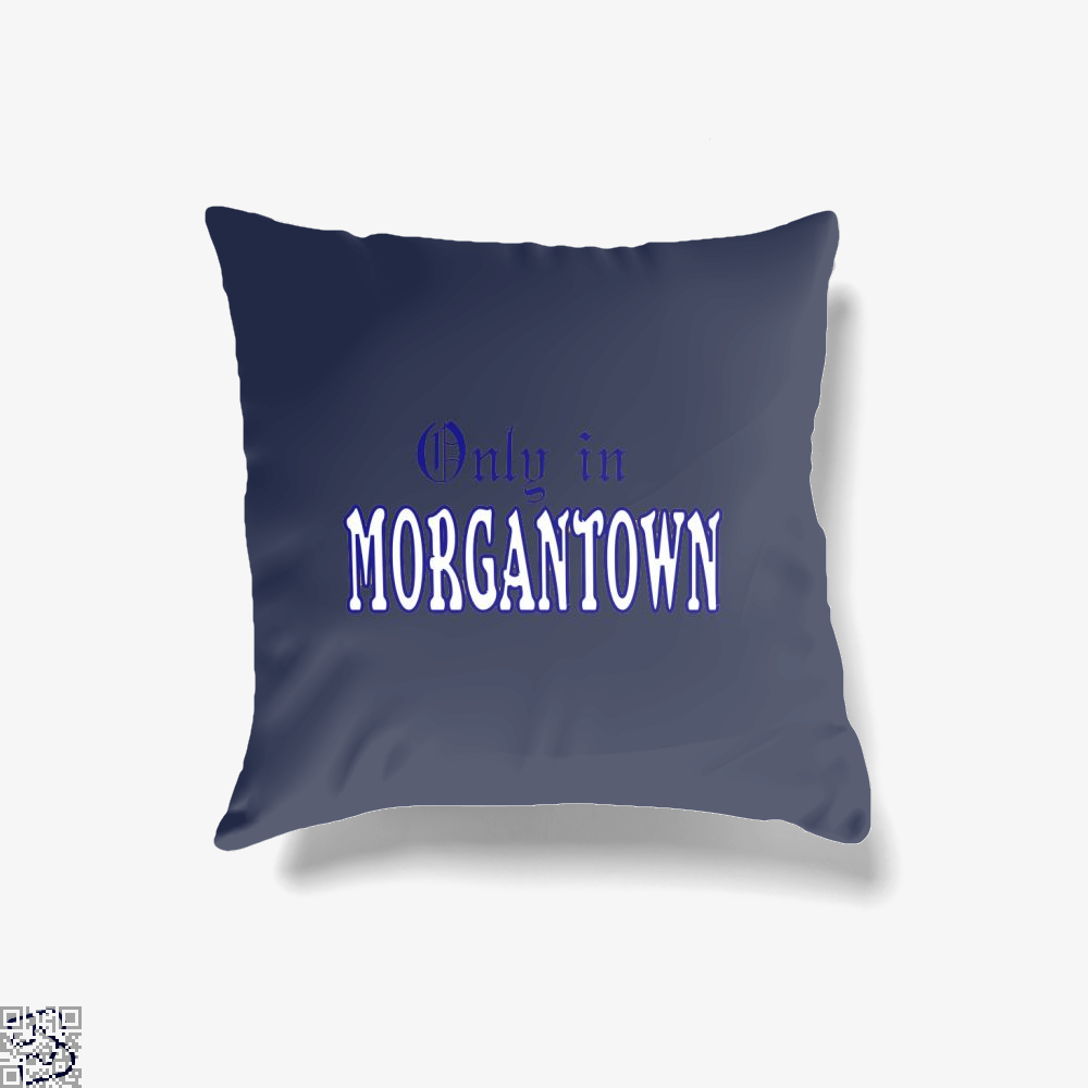 Only In Morgantown, Morgantown, West Virginia Throw Pillow Cover