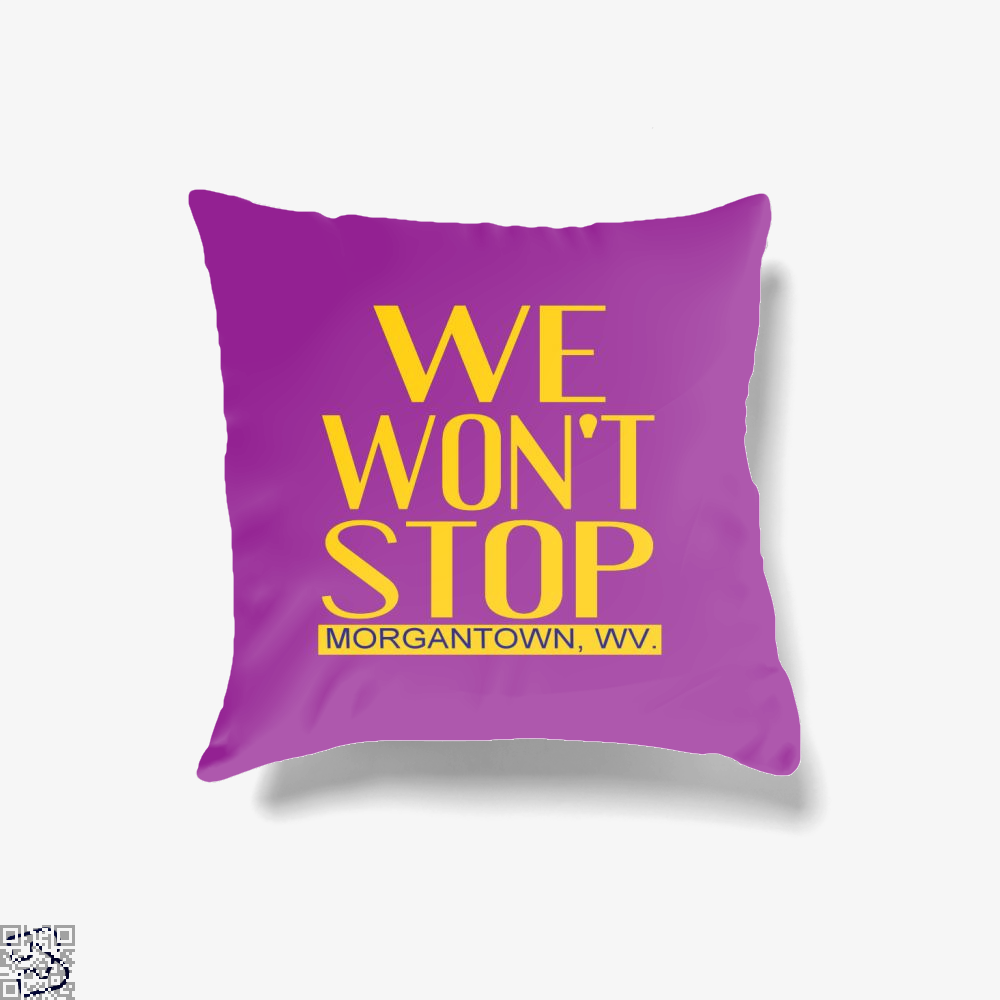 We Wont Stop Morgantown, Morgantown, West Virginia Throw Pillow Cover