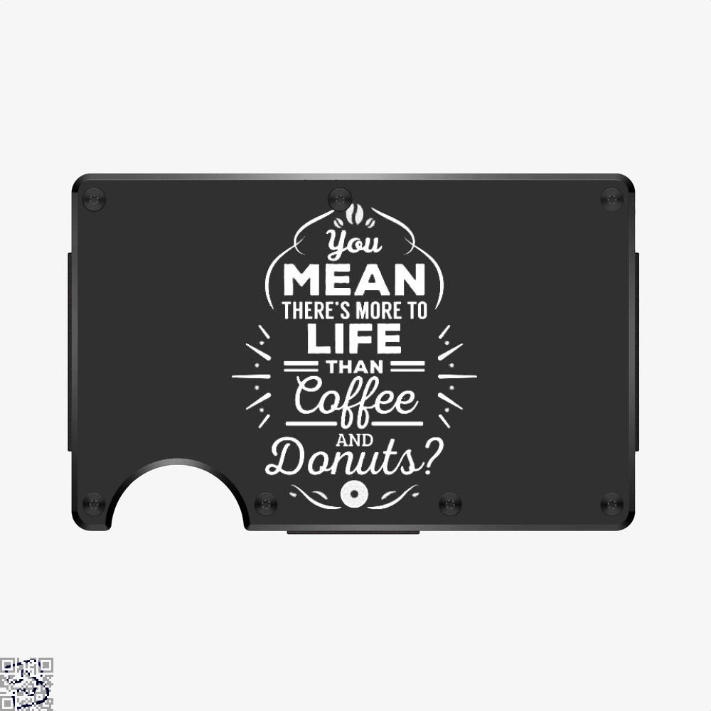You Mean There's More To Life Than Coffee And Donuts, Doughnuts Aluminum Wallet