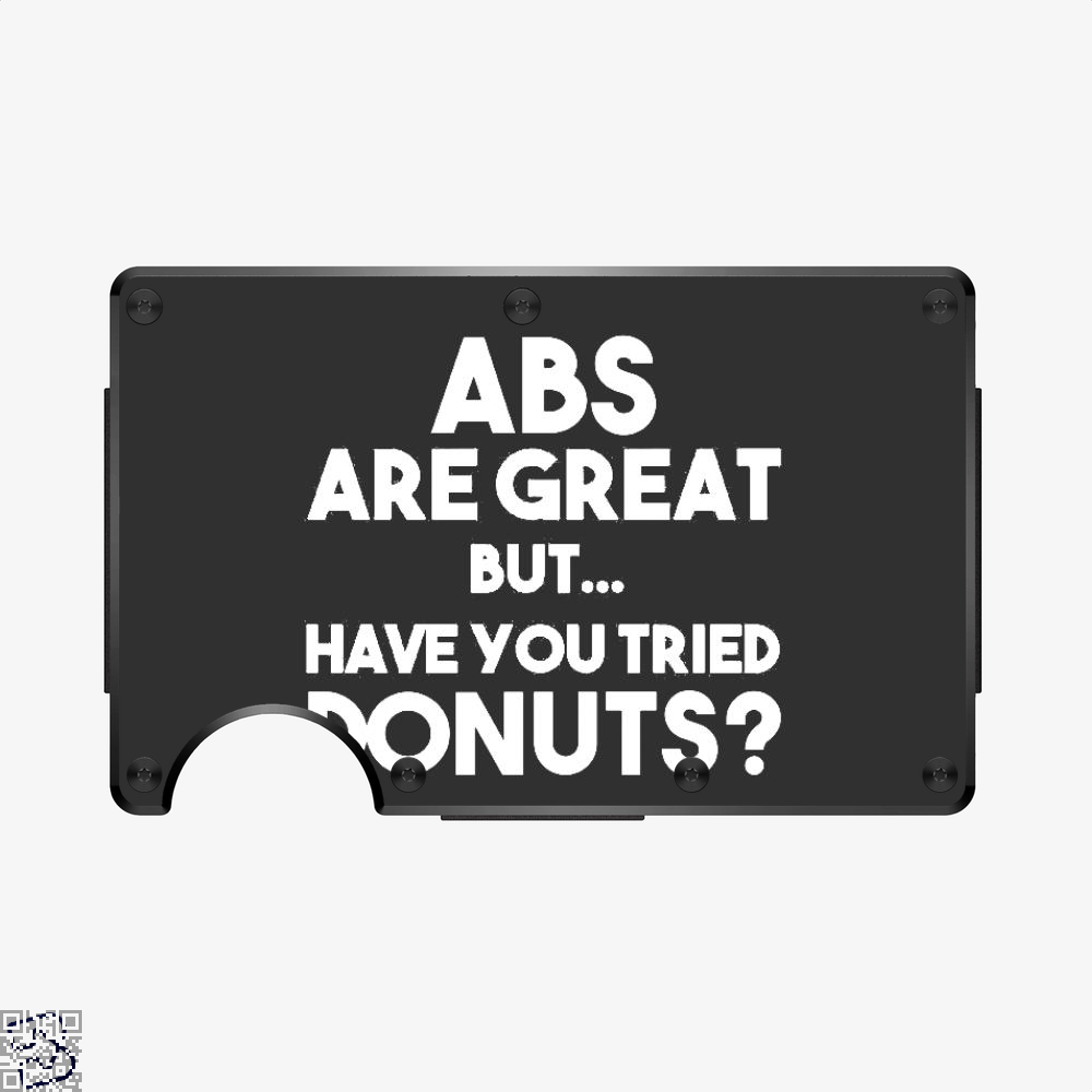 Unisex Abs Are Great But Have You Tried Donuts Graphic, Doughnuts Aluminum Wallet