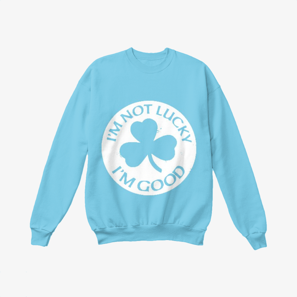 I'm Not Lucky I'm Good, Irish Clover Crewneck Sweatshirt