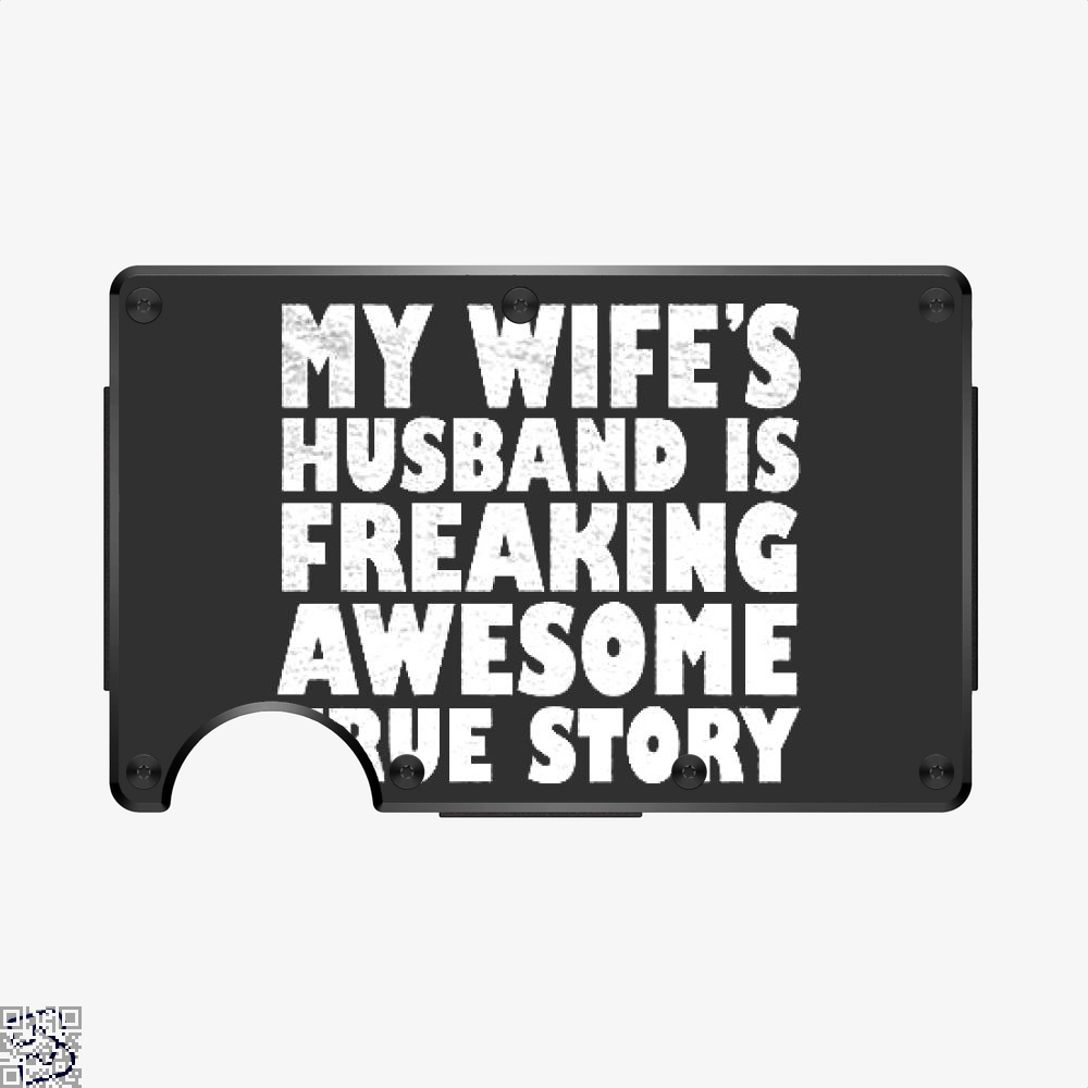 My Wife Husband Is Fraeking Wesome True Story, Deadpan Aluminum Wallet