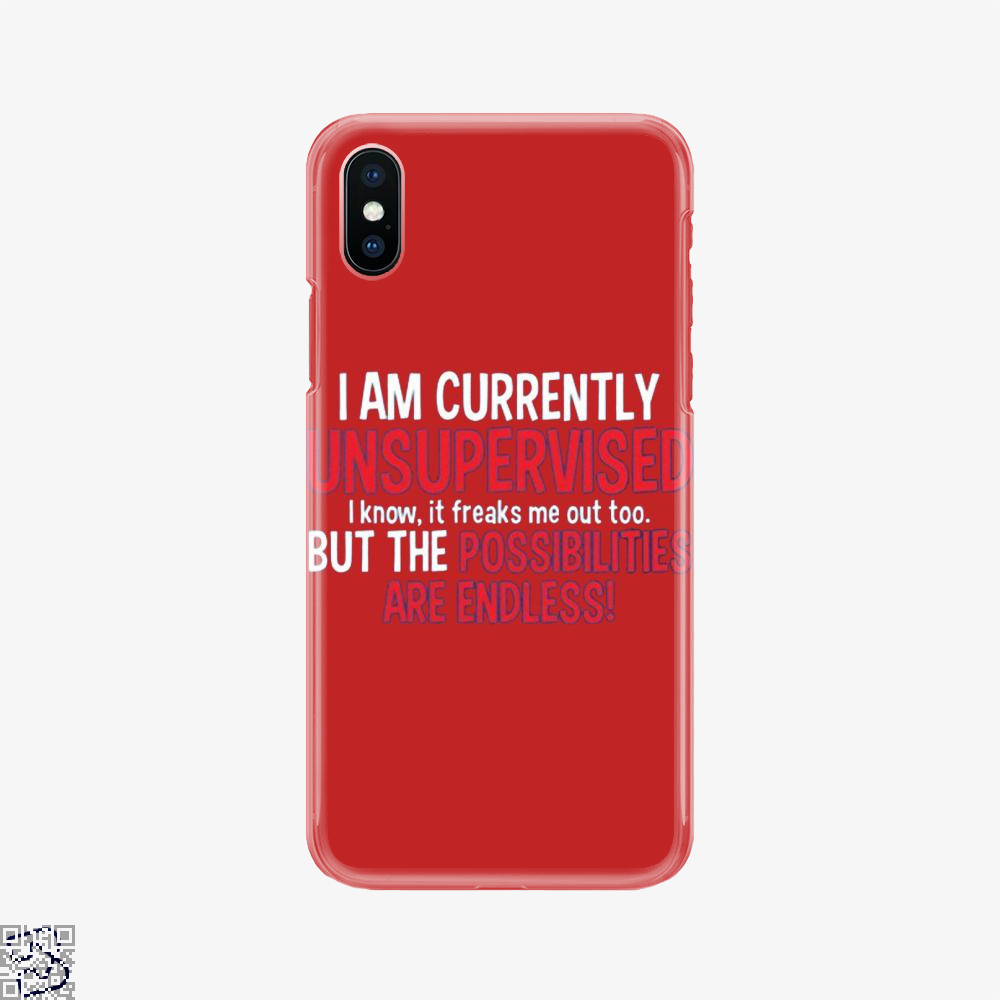 I Am Currenty Unsupervised, Anecdotal Phone Case