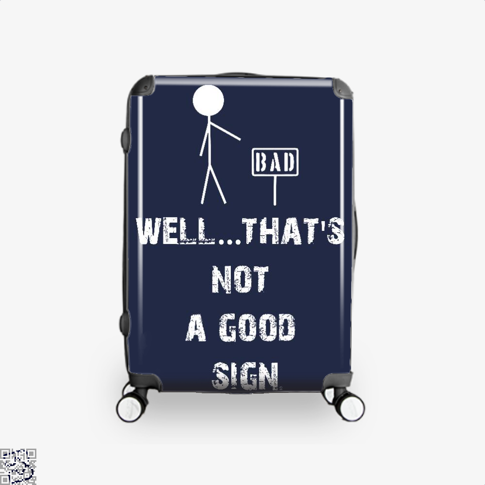 Well... Thats Not A Good Sign Epigrammatic Suitcase - Blue / 16 - Productgenjpg