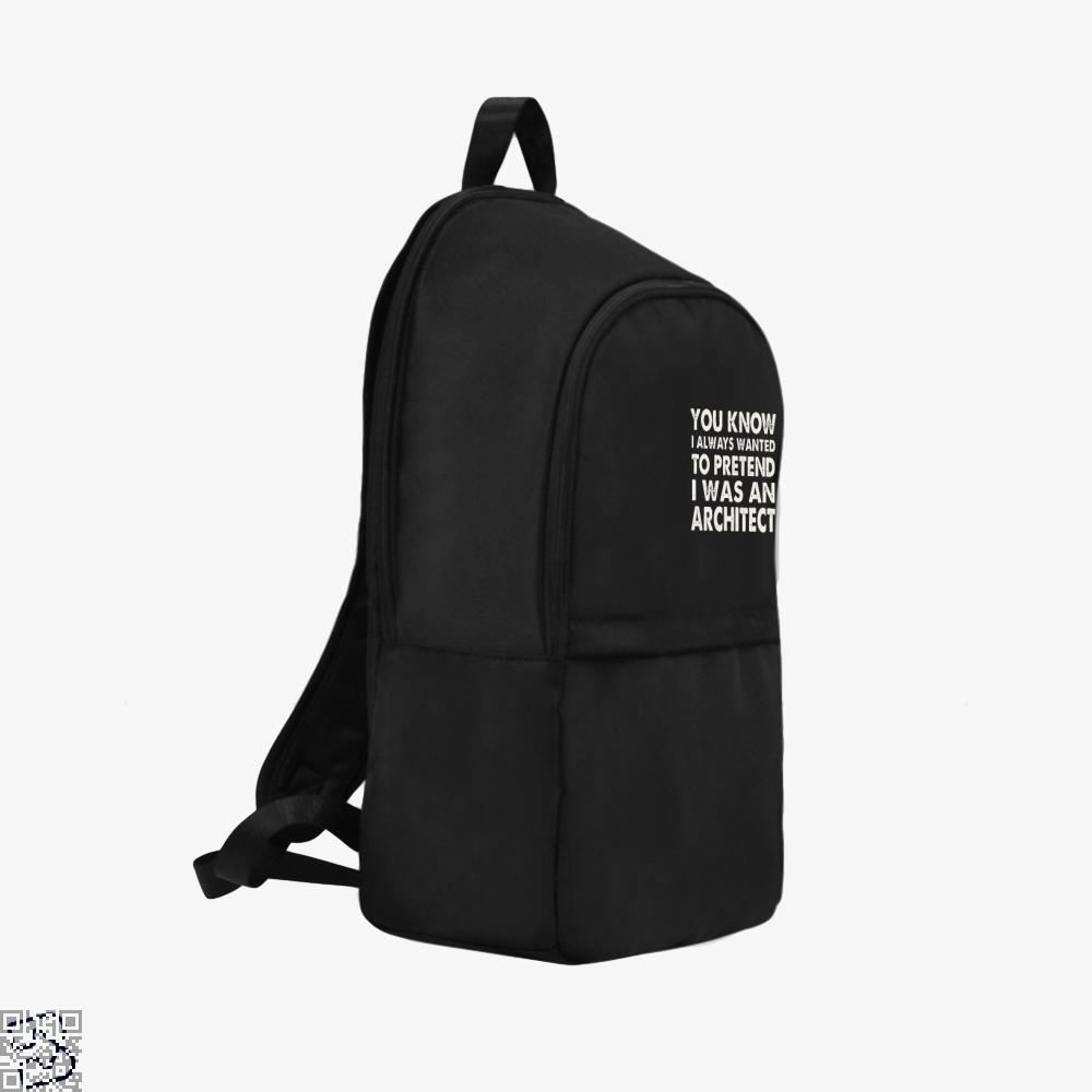 You Know I Ways Wanted To Pretend Was An Architect Ironic Backpack - Productgenjpg