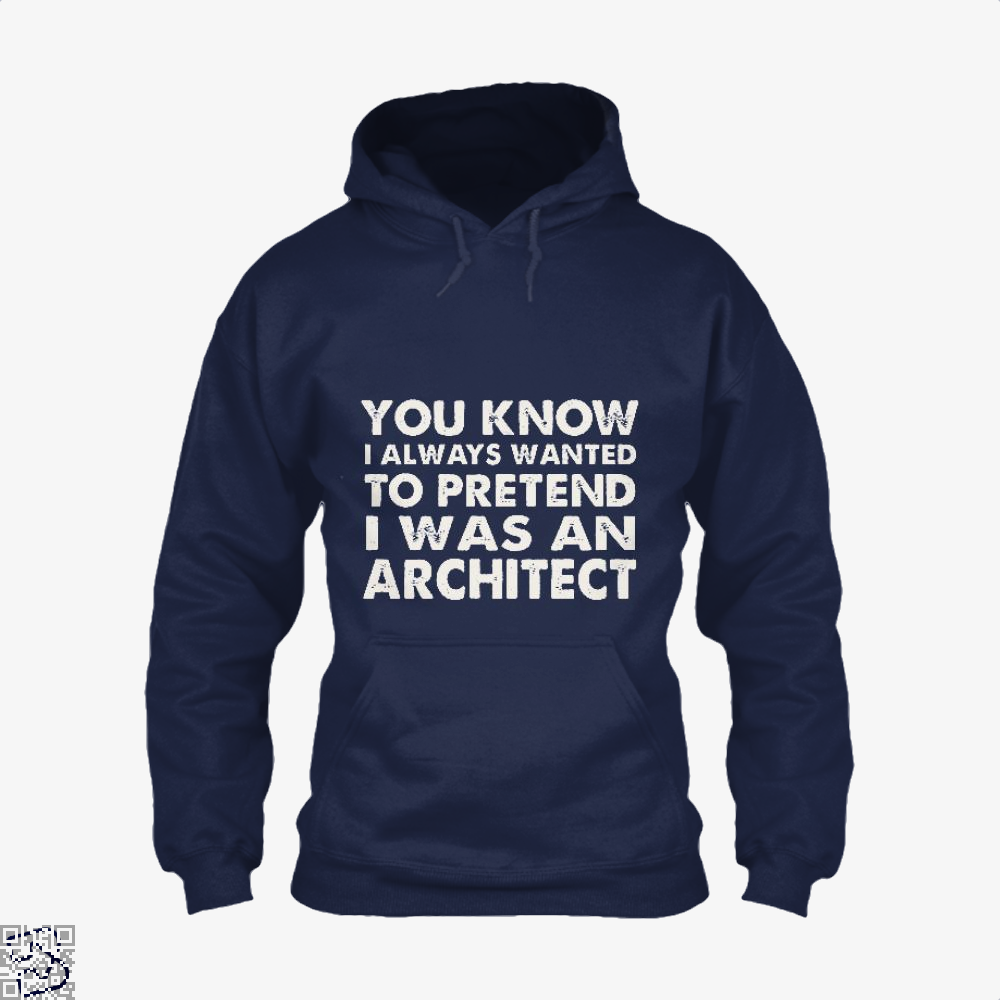 You Know I Ways Wanted To Pretend Was An Architect Ironic Hoodie - Blue / X-Small - Productgenjpg