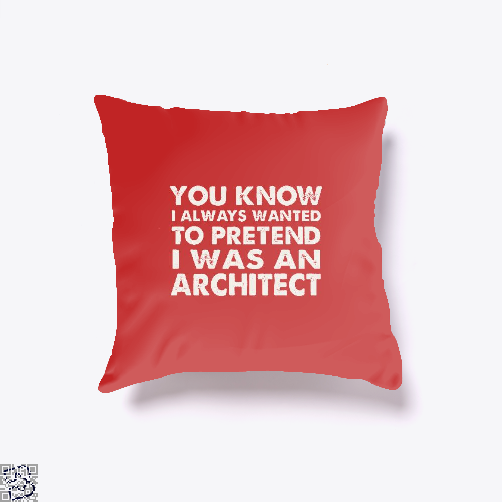 You Know I Ways Wanted To Pretend Was An Architect Ironic Throw Pillow Cover - Productgenjpg