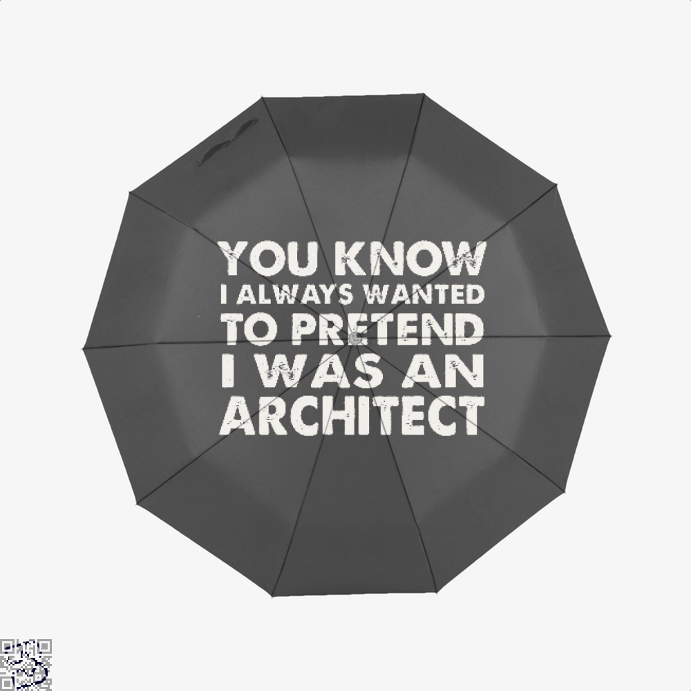 You Know I Ways Wanted To Pretend Was An Architect Ironic Umbrella - Productgenjpg
