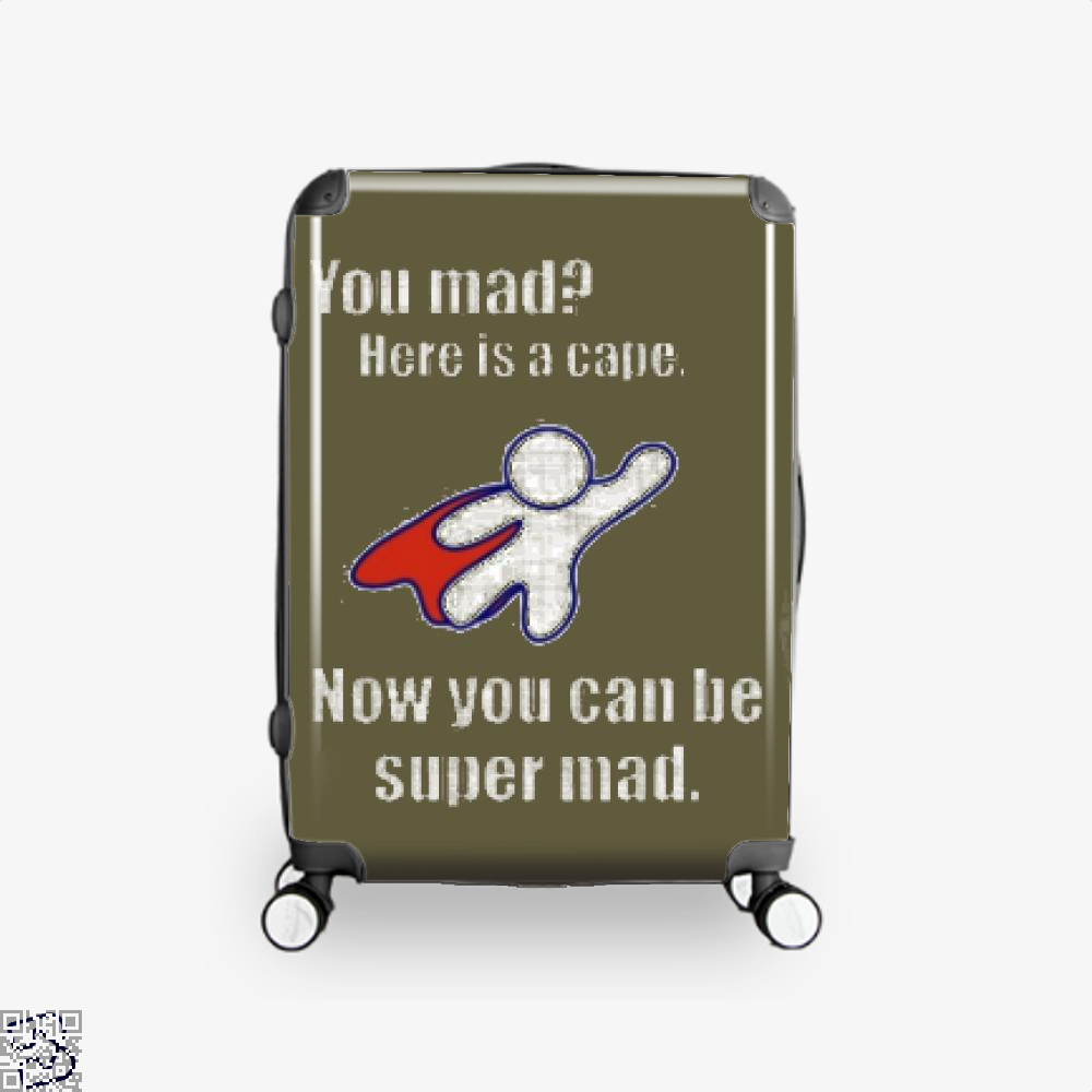 You Mad Here Is A Cape Epigrammatic Suitcase - Productgenjpg