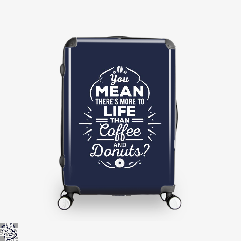 You Mean Theres More To Life Than Coffee And Donuts Doughnuts Suitcase - Blue / 16 - Productgenapi