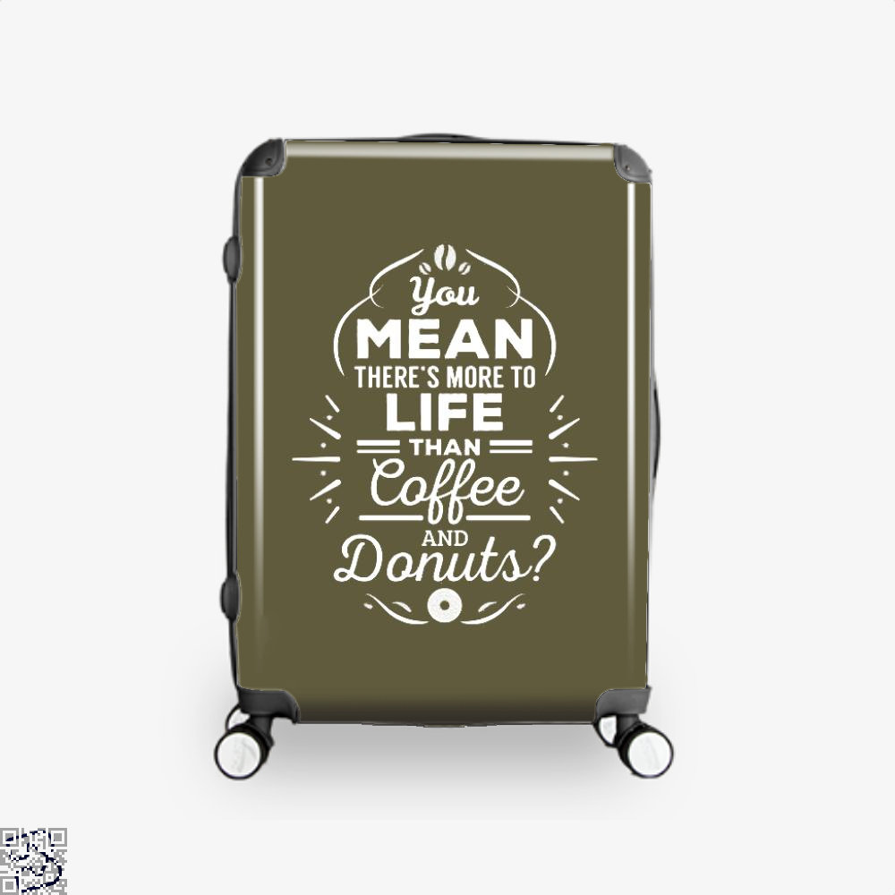 You Mean Theres More To Life Than Coffee And Donuts Doughnuts Suitcase - Brown / 16 - Productgenapi